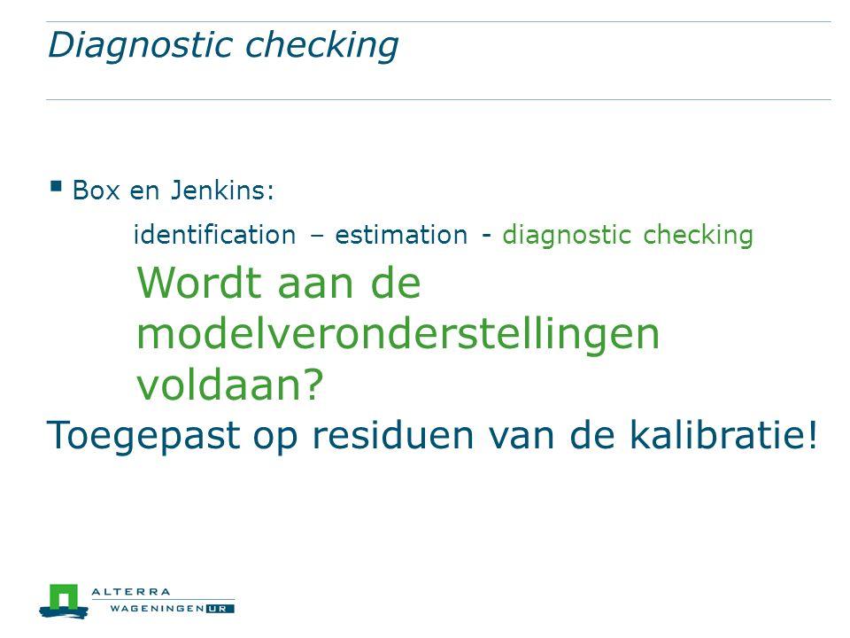Diagnostic checks  Voldoet het model aan de veronderstellingen?