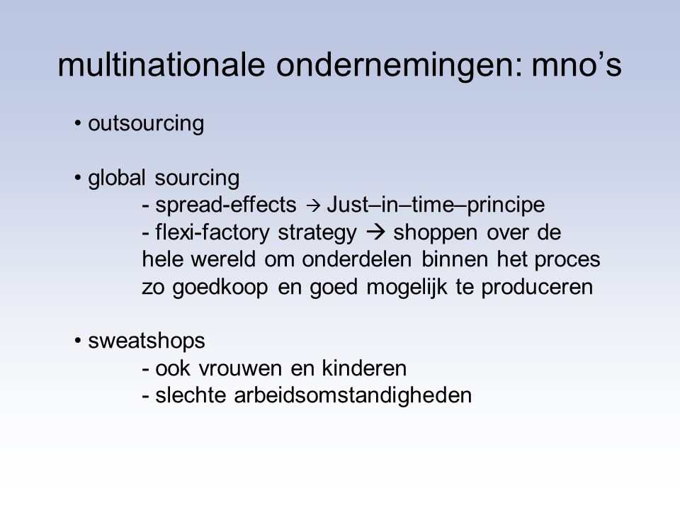 multinationale ondernemingen: mno's outsourcing global sourcing - spread-effects  Just–in–time–principe - flexi-factory strategy  shoppen over de he