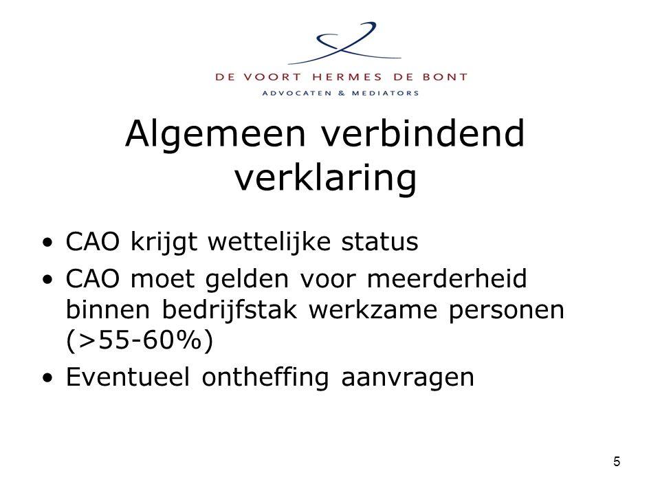 5 Algemeen verbindend verklaring CAO krijgt wettelijke status CAO moet gelden voor meerderheid binnen bedrijfstak werkzame personen (>55-60%) Eventueel ontheffing aanvragen