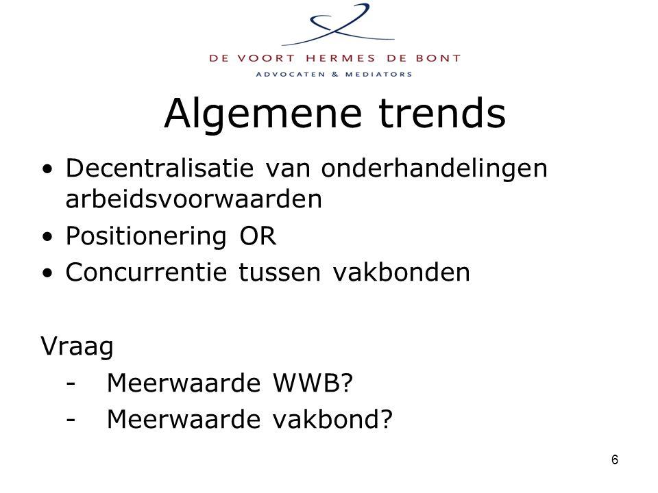 6 Algemene trends Decentralisatie van onderhandelingen arbeidsvoorwaarden Positionering OR Concurrentie tussen vakbonden Vraag -Meerwaarde WWB.