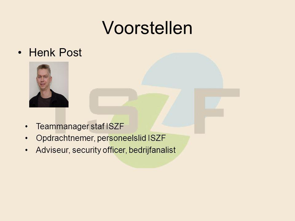 Voorstellen Henk Post Teammanager staf ISZF Opdrachtnemer, personeelslid ISZF Adviseur, security officer, bedrijfanalist