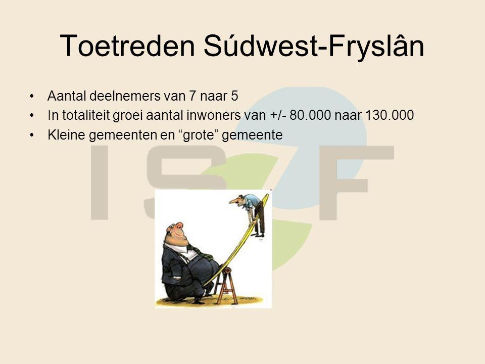 "Toetreden Súdwest-Fryslân Aantal deelnemers van 7 naar 5 In totaliteit groei aantal inwoners van +/- 80.000 naar 130.000 Kleine gemeenten en ""grote"" g"