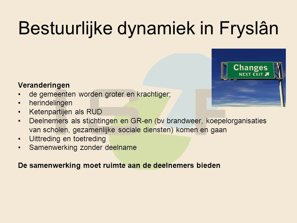 Bestuurlijke dynamiek in Fryslân Veranderingen de gemeenten worden groter en krachtiger; herindelingen Ketenpartijen als RUD Deelnemers als stichtinge