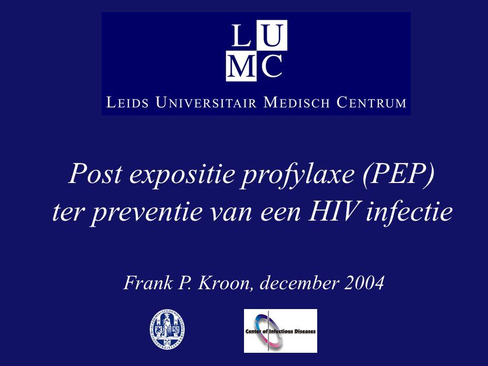 Post expositie profylaxe (PEP) ter preventie van een HIV infectie Frank P. Kroon, december 2004