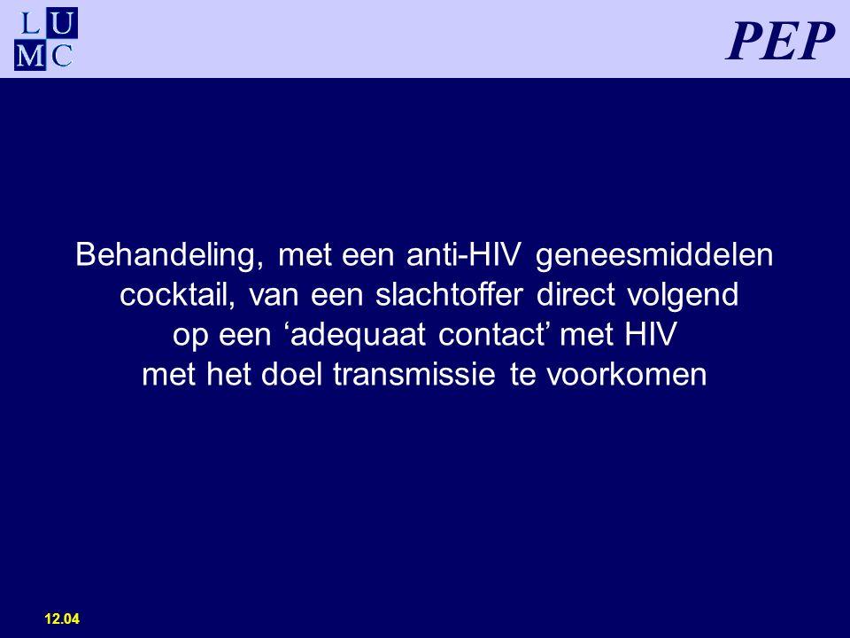 12.04 PEP Behandeling, met een anti-HIV geneesmiddelen cocktail, van een slachtoffer direct volgend op een 'adequaat contact' met HIV met het doel transmissie te voorkomen