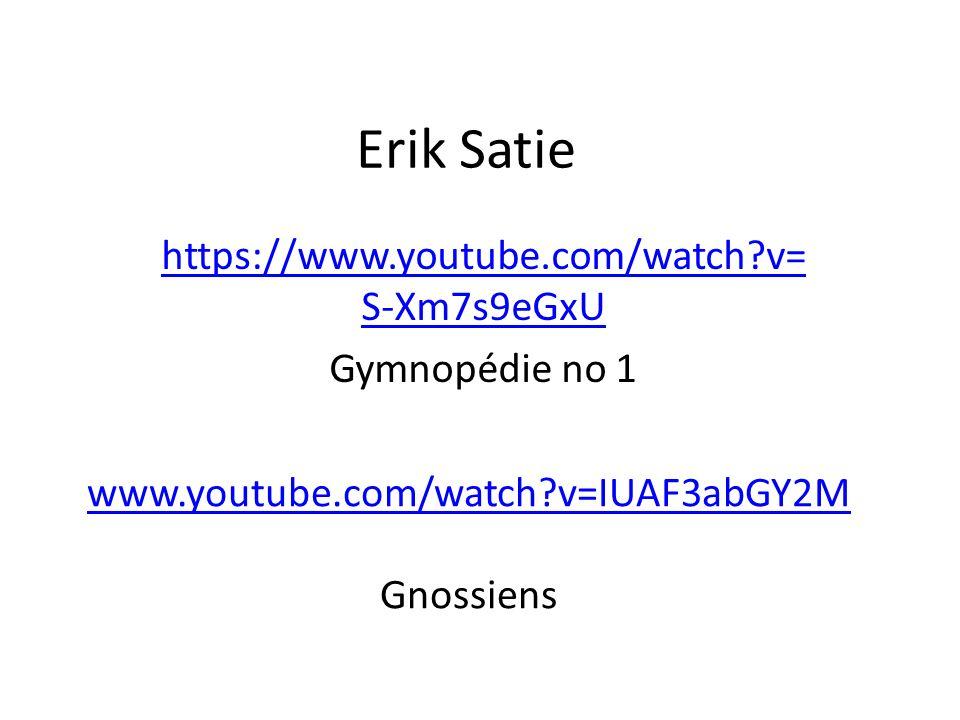 Erik Satie https://www.youtube.com/watch?v= S-Xm7s9eGxU Gymnopédie no 1 www.youtube.com/watch?v=IUAF3abGY2M Gnossiens