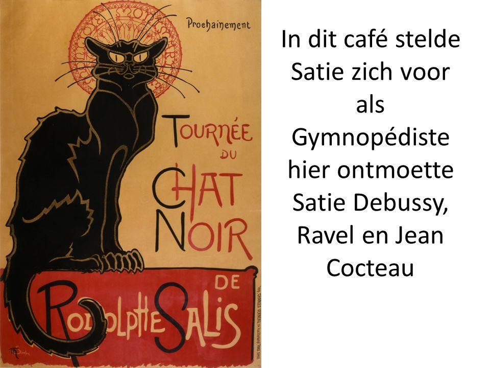 In dit café stelde Satie zich voor als Gymnopédiste hier ontmoette Satie Debussy, Ravel en Jean Cocteau