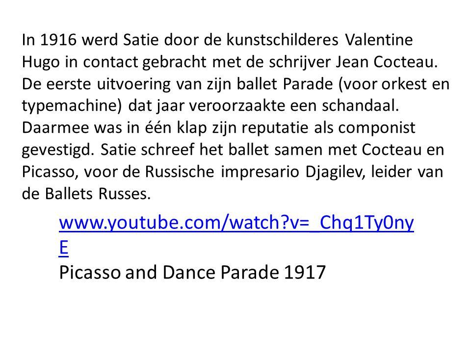 www.youtube.com/watch?v=_Chq1Ty0ny E Picasso and Dance Parade 1917 In 1916 werd Satie door de kunstschilderes Valentine Hugo in contact gebracht met d