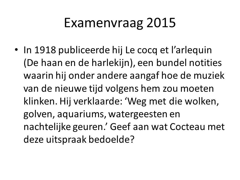 Examenvraag 2015 In 1918 publiceerde hij Le cocq et l'arlequin (De haan en de harlekijn), een bundel notities waarin hij onder andere aangaf hoe de mu
