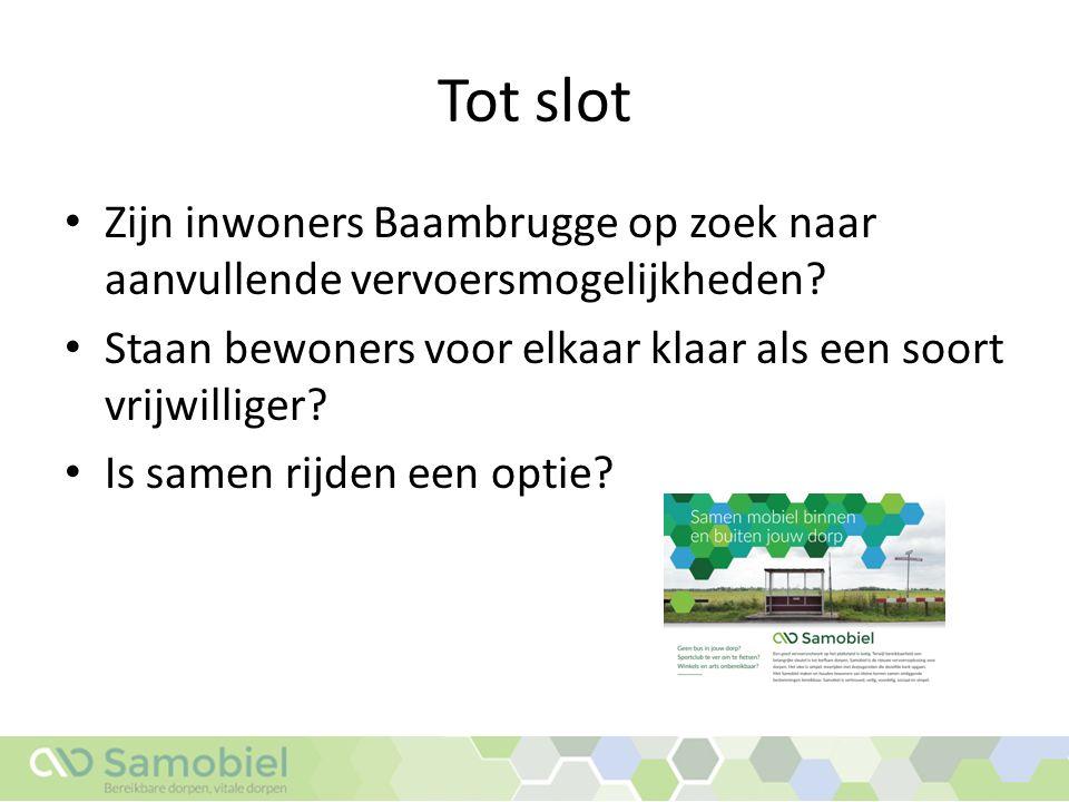 Tot slot Zijn inwoners Baambrugge op zoek naar aanvullende vervoersmogelijkheden? Staan bewoners voor elkaar klaar als een soort vrijwilliger? Is same