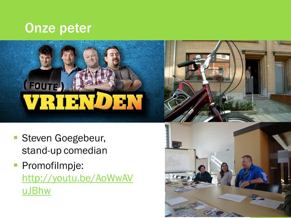  Steven Goegebeur, stand-up comedian  Promofilmpje: http://youtu.be/AoWwAV uJBhw http://youtu.be/AoWwAV uJBhw Onze peter