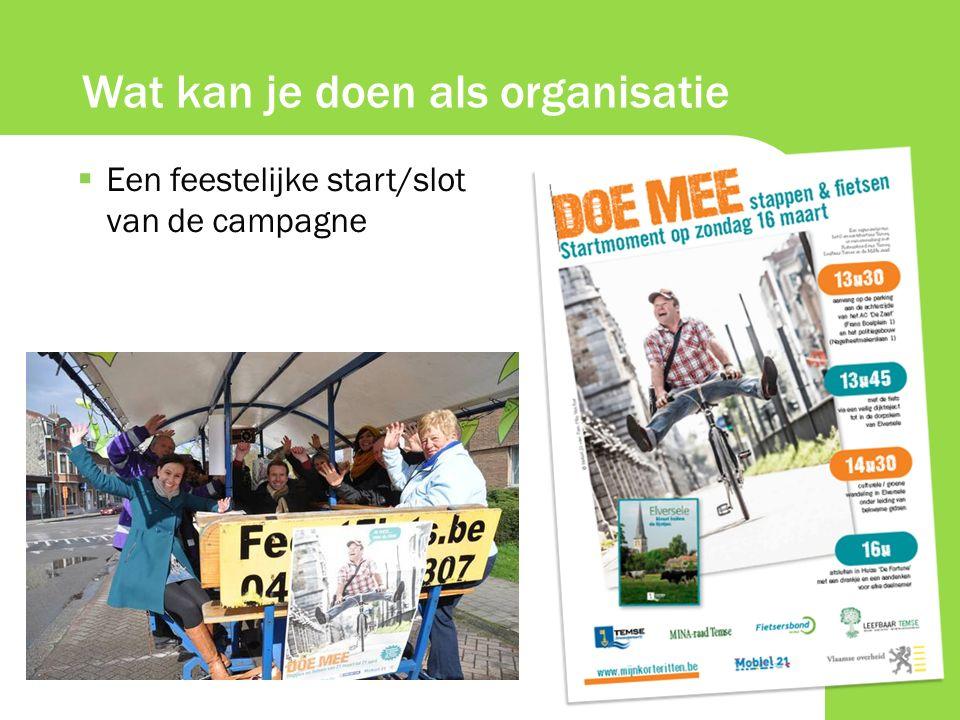  Een feestelijke start/slot van de campagne Wat kan je doen als organisatie