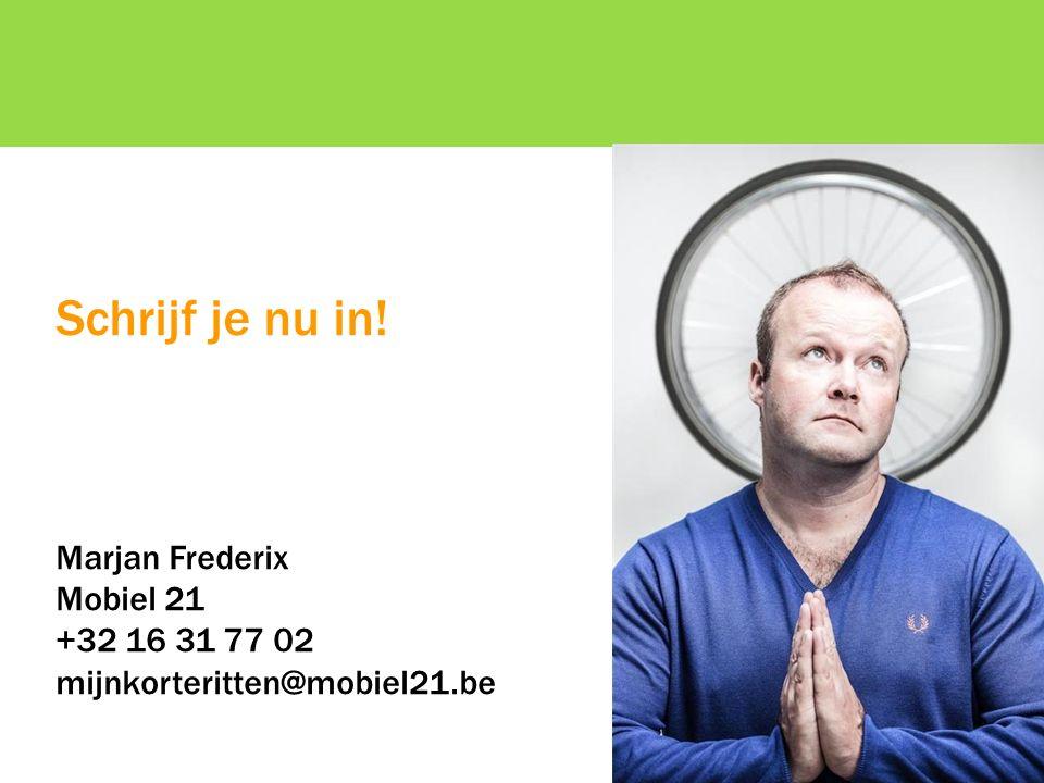 Schrijf je nu in! Marjan Frederix Mobiel 21 +32 16 31 77 02 mijnkorteritten@mobiel21.be
