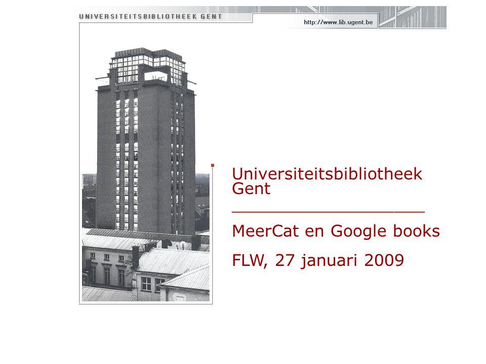 Universiteitsbibliotheek Gent ___________________ MeerCat en Google books FLW, 27 januari 2009
