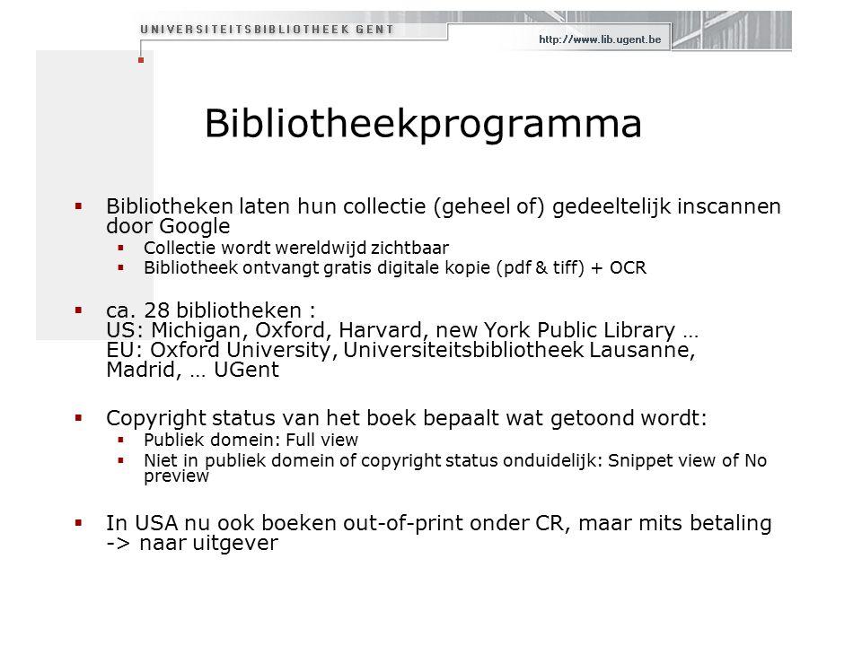 Bibliotheekprogramma  Bibliotheken laten hun collectie (geheel of) gedeeltelijk inscannen door Google  Collectie wordt wereldwijd zichtbaar  Bibliotheek ontvangt gratis digitale kopie (pdf & tiff) + OCR  ca.