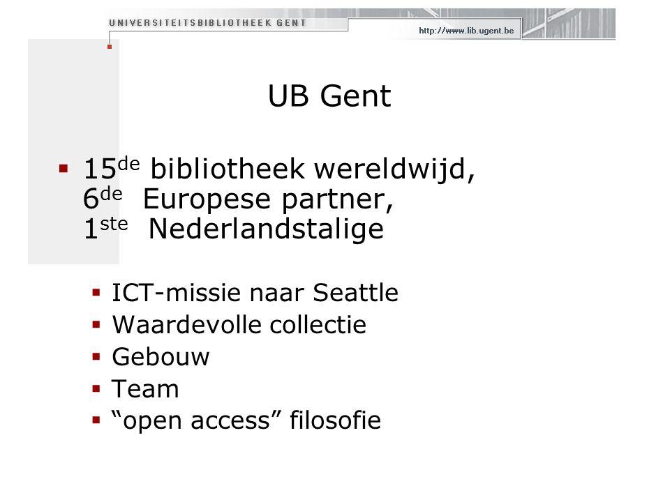 UB Gent  15 de bibliotheek wereldwijd, 6 de Europese partner, 1 ste Nederlandstalige  ICT-missie naar Seattle  Waardevolle collectie  Gebouw  Team  open access filosofie