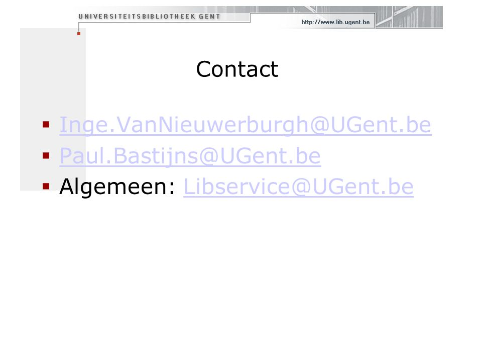Contact  Inge.VanNieuwerburgh@UGent.be Inge.VanNieuwerburgh@UGent.be  Paul.Bastijns@UGent.be Paul.Bastijns@UGent.be  Algemeen: Libservice@UGent.beLibservice@UGent.be