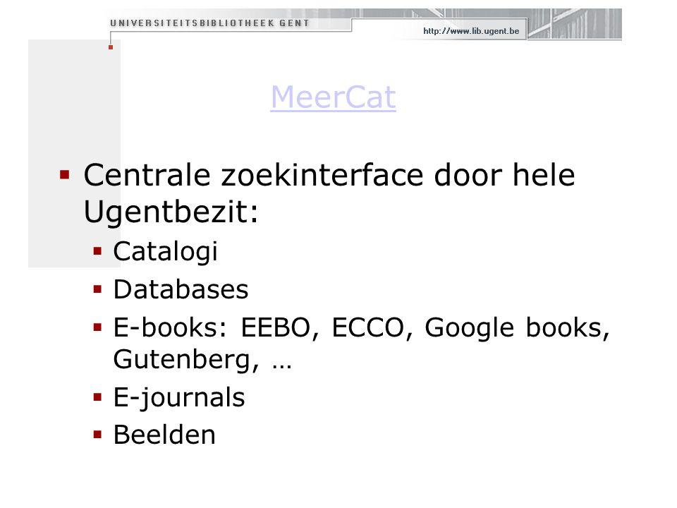  Centrale zoekinterface door hele Ugentbezit:  Catalogi  Databases  E-books: EEBO, ECCO, Google books, Gutenberg, …  E-journals  Beelden