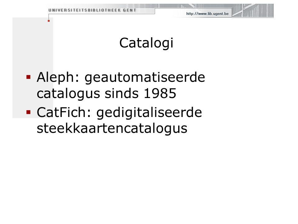 Catalogi  Aleph: geautomatiseerde catalogus sinds 1985  CatFich: gedigitaliseerde steekkaartencatalogus