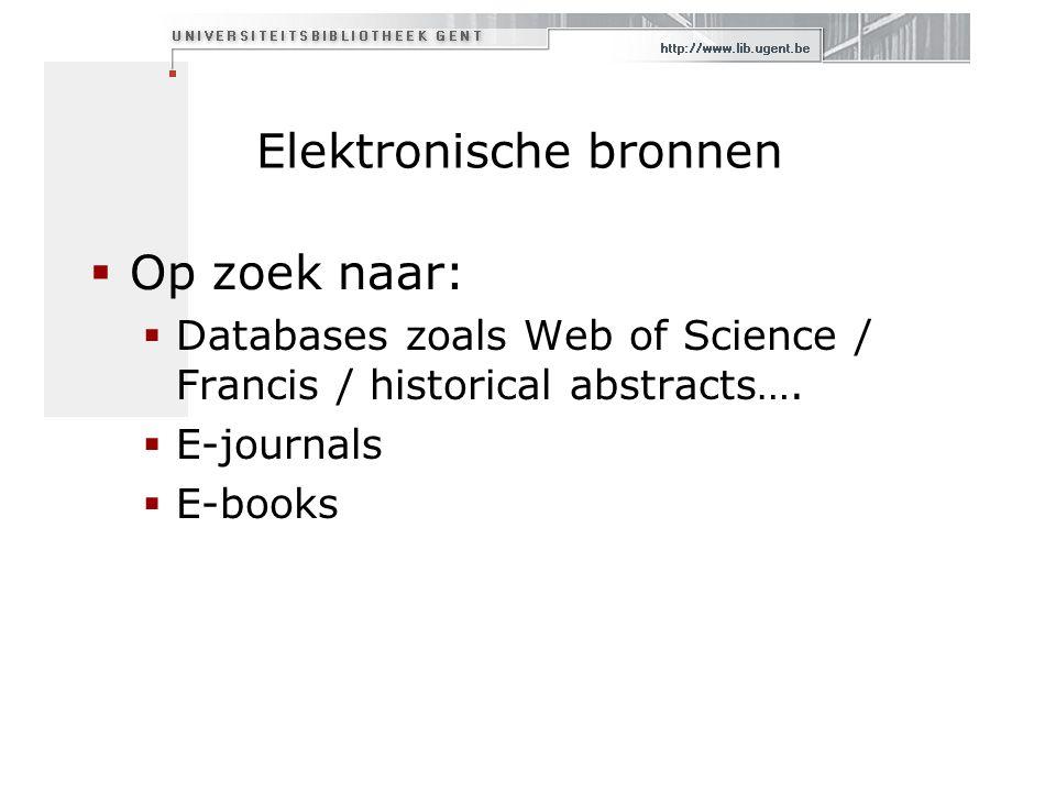 Elektronische bronnen  Op zoek naar:  Databases zoals Web of Science / Francis / historical abstracts….
