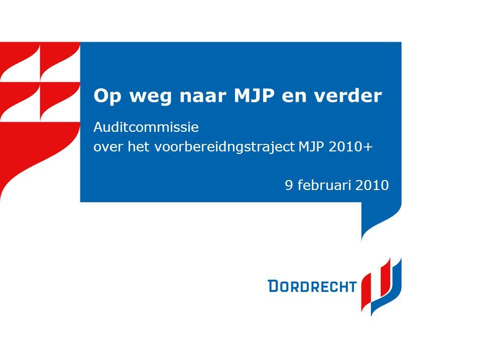 Op weg naar MJP en verder Auditcommissie over het voorbereidngstraject MJP 2010+ 9 februari 2010