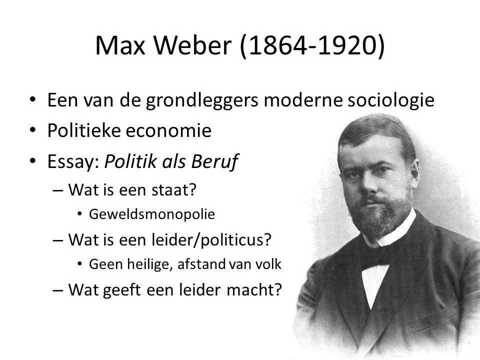 Max Weber (1864-1920) Een van de grondleggers moderne sociologie Politieke economie Essay: Politik als Beruf – Wat is een staat? Geweldsmonopolie – Wa