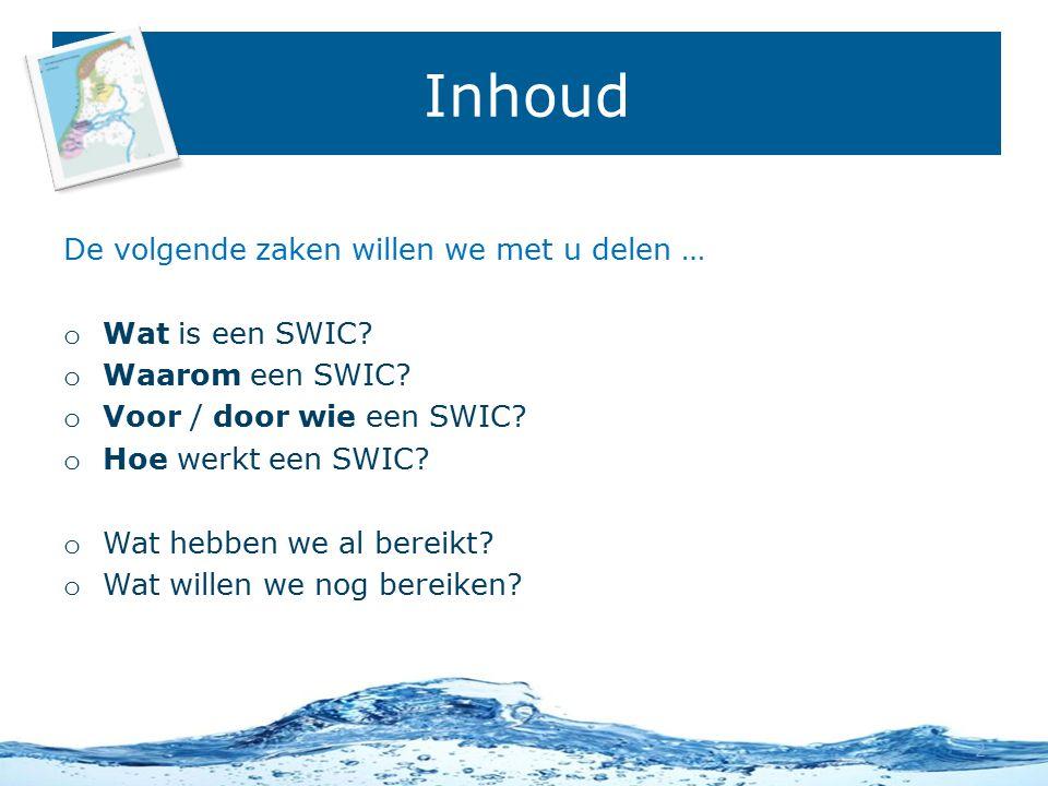 Inhoud De volgende zaken willen we met u delen … o Wat is een SWIC.