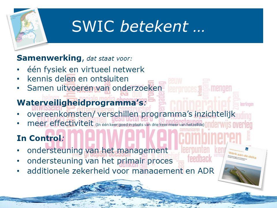 SWIC betekent … Samenwerking, dat staat voor: één fysiek en virtueel netwerk kennis delen en ontsluiten Samen uitvoeren van onderzoeken Waterveiligheidprogramma's: overeenkomsten/ verschillen programma's inzichtelijk meer effectiviteit (In één keer goed in plaats van drie keer meer van hetzelfde) In Control: ondersteuning van het management ondersteuning van het primair proces additionele zekerheid voor management en ADR 4