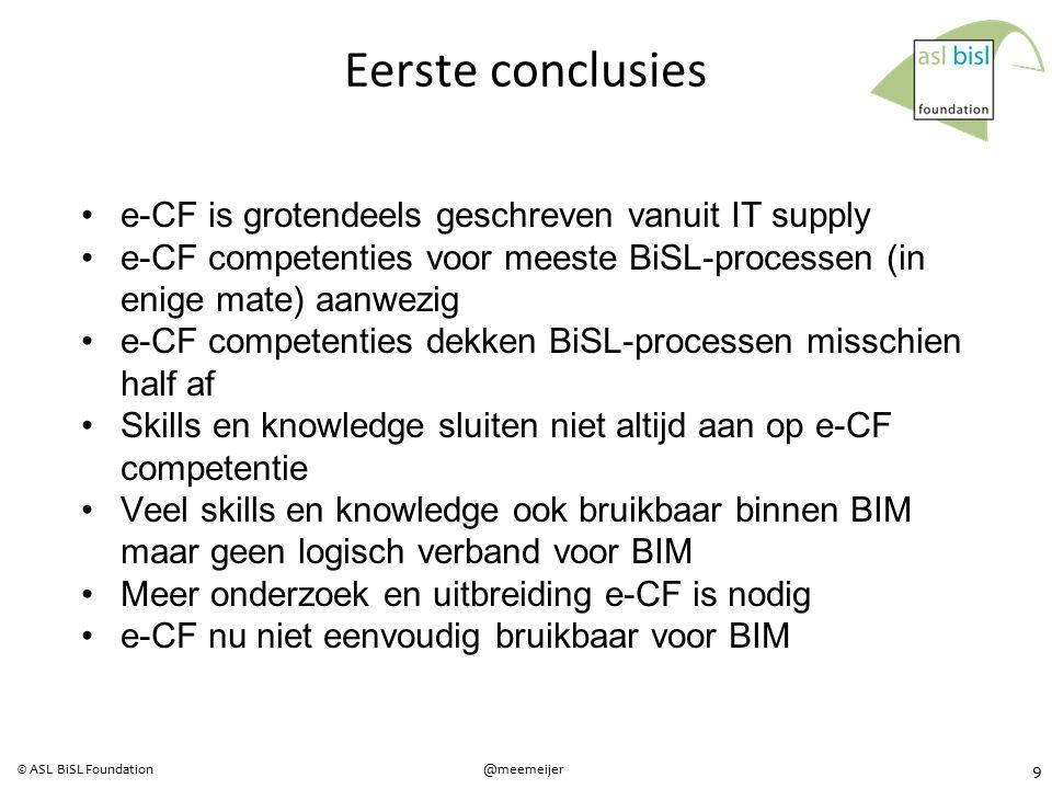 9 @meemeijer© ASL BiSL Foundation Eerste conclusies e-CF is grotendeels geschreven vanuit IT supply e-CF competenties voor meeste BiSL-processen (in e