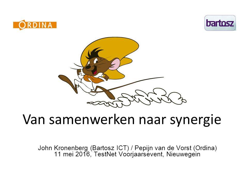 Van samenwerken naar synergie John Kronenberg (Bartosz ICT) / Pepijn van de Vorst (Ordina) 11 mei 2016, TestNet Voorjaarsevent, Nieuwegein