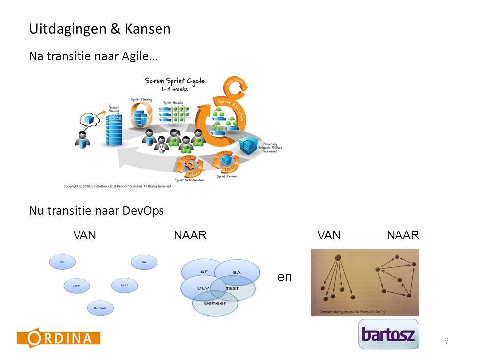 Uitdagingen & Kansen Na transitie naar Agile… Nu transitie naar DevOps 6 VANNAARVANNAAR en