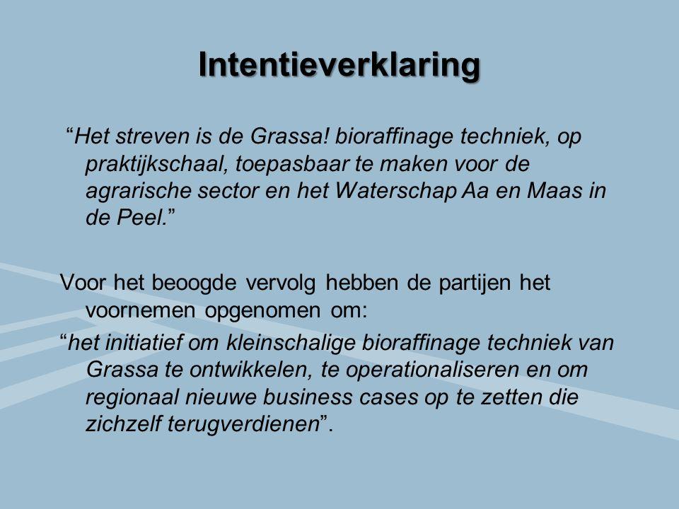 """Intentieverklaring """"Het streven is de Grassa! bioraffinage techniek, op praktijkschaal, toepasbaar te maken voor de agrarische sector en het Waterscha"""