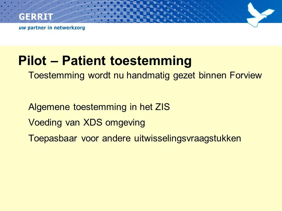 Pilot – Patient toestemming Toestemming wordt nu handmatig gezet binnen Forview Algemene toestemming in het ZIS Voeding van XDS omgeving Toepasbaar voor andere uitwisselingsvraagstukken