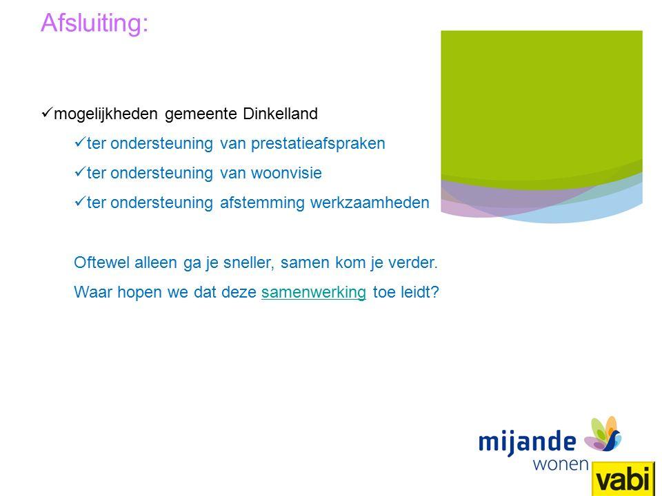31 Titel presentatie Mijande Wonen Afsluiting: mogelijkheden gemeente Dinkelland ter ondersteuning van prestatieafspraken ter ondersteuning van woonvisie ter ondersteuning afstemming werkzaamheden Oftewel alleen ga je sneller, samen kom je verder.