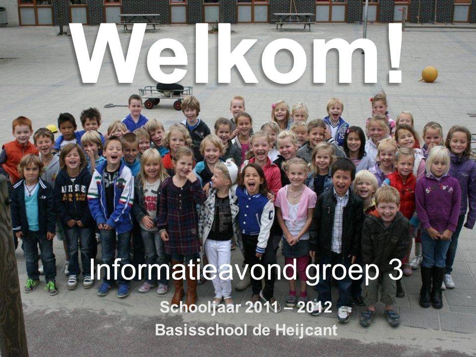 Informatieavond groep 3 Schooljaar 2011 – 2012 Basisschool de Heijcant