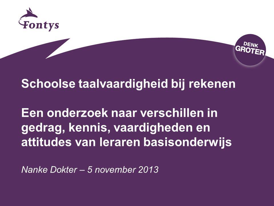 Schoolse taalvaardigheid bij rekenen Een onderzoek naar verschillen in gedrag, kennis, vaardigheden en attitudes van leraren basisonderwijs Nanke Dokter – 5 november 2013