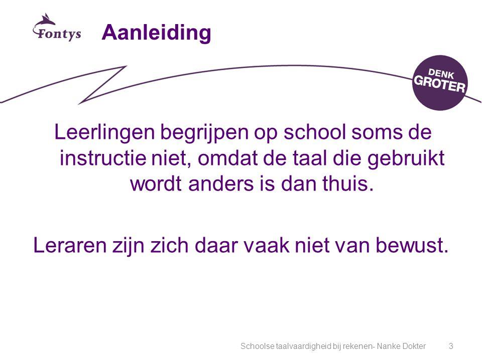 Schoolse taalvaardigheid bij rekenen- Nanke Dokter4 Doel onderzoek Hoe kunnen we ervoor zorgen dat leraren schooltaalverwerving bij leerlingen bevorderen.