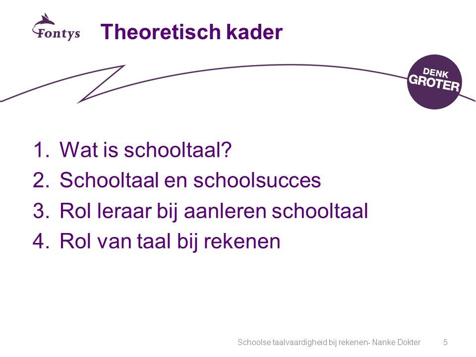 Schoolse taalvaardigheid bij rekenen- Nanke Dokter5 Theoretisch kader 1.Wat is schooltaal.