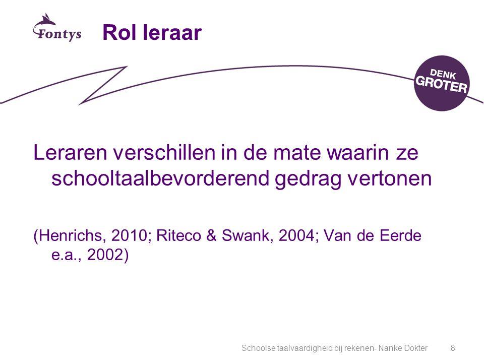Schoolse taalvaardigheid bij rekenen- Nanke Dokter8 Rol leraar Leraren verschillen in de mate waarin ze schooltaalbevorderend gedrag vertonen (Henrichs, 2010; Riteco & Swank, 2004; Van de Eerde e.a., 2002)
