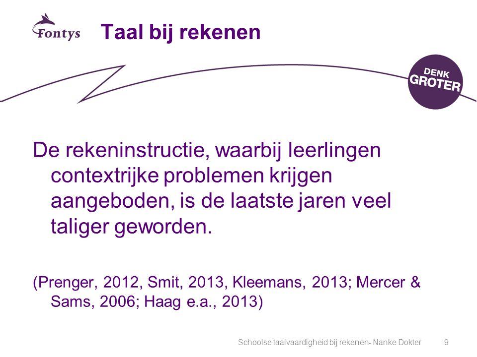 Schoolse taalvaardigheid bij rekenen- Nanke Dokter9 Taal bij rekenen De rekeninstructie, waarbij leerlingen contextrijke problemen krijgen aangeboden, is de laatste jaren veel taliger geworden.