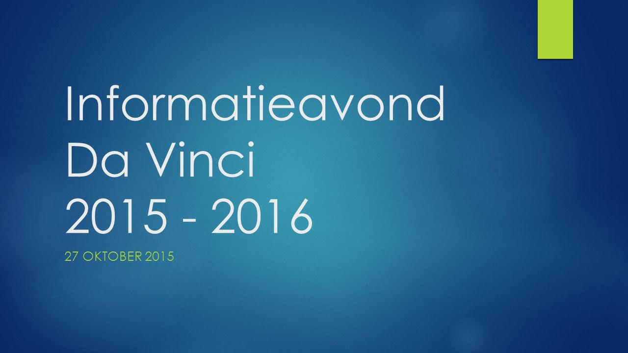 Informatieavond Da Vinci 2015 - 2016 27 OKTOBER 2015