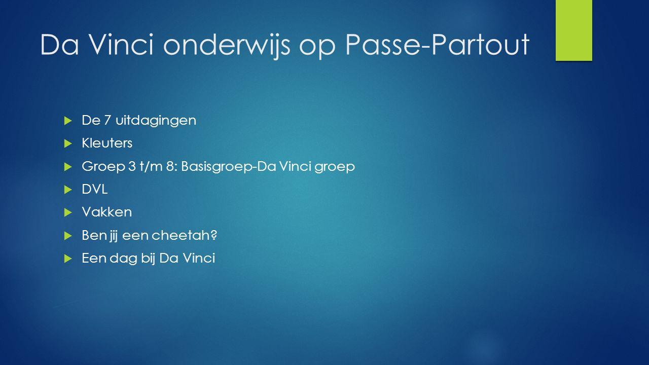 Da Vinci onderwijs op Passe-Partout  De 7 uitdagingen  Kleuters  Groep 3 t/m 8: Basisgroep-Da Vinci groep  DVL  Vakken  Ben jij een cheetah.