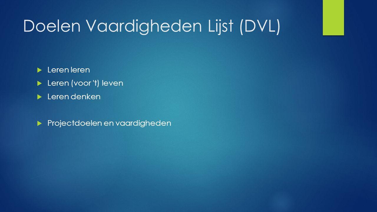 Doelen Vaardigheden Lijst (DVL)  Leren leren  Leren (voor t) leven  Leren denken  Projectdoelen en vaardigheden