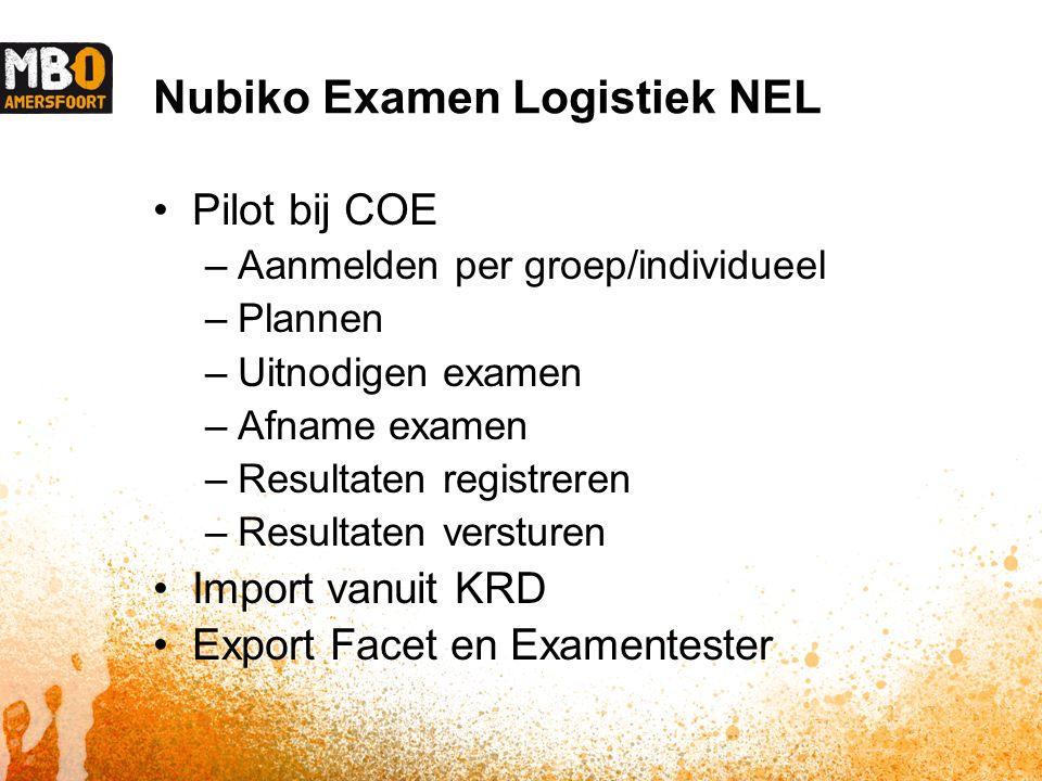 Nubiko Examen Logistiek NEL Pilot bij COE –Aanmelden per groep/individueel –Plannen –Uitnodigen examen –Afname examen –Resultaten registreren –Resultaten versturen Import vanuit KRD Export Facet en Examentester