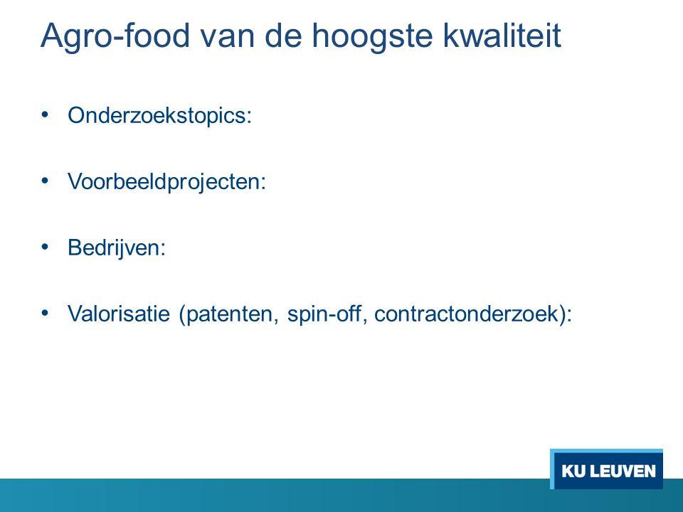 Agro-food van de hoogste kwaliteit Onderzoekstopics: Voorbeeldprojecten: Bedrijven: Valorisatie (patenten, spin-off, contractonderzoek):