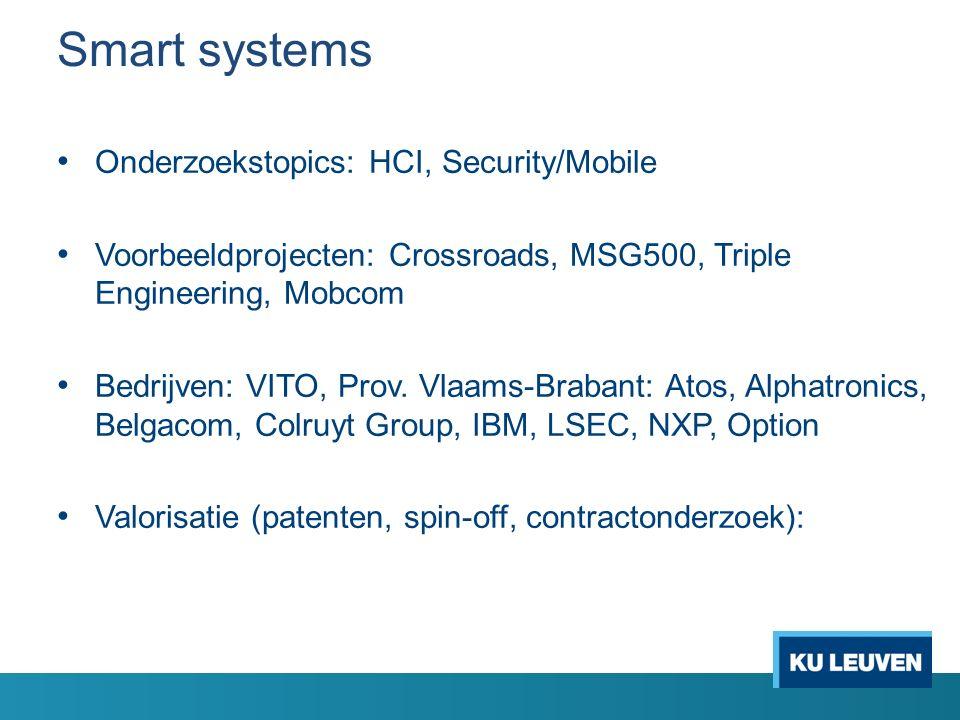 Smart systems Onderzoekstopics: HCI, Security/Mobile Voorbeeldprojecten: Crossroads, MSG500, Triple Engineering, Mobcom Bedrijven: VITO, Prov.