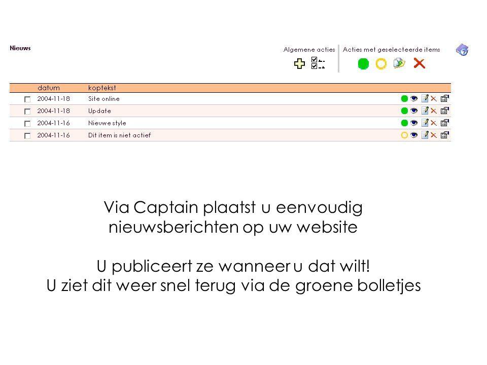 Via Captain plaatst u eenvoudig nieuwsberichten op uw website U publiceert ze wanneer u dat wilt.