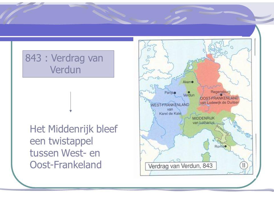 843 : Verdrag van Verdun Het Middenrijk bleef een twistappel tussen West- en Oost-Frankeland