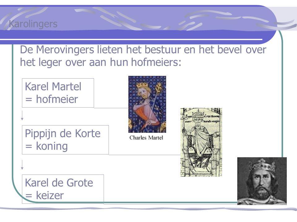 De Merovingers lieten het bestuur en het bevel over het leger over aan hun hofmeiers: Karel Martel = hofmeier Pippijn de Korte = koning Karel de Grote = keizer Karolingers