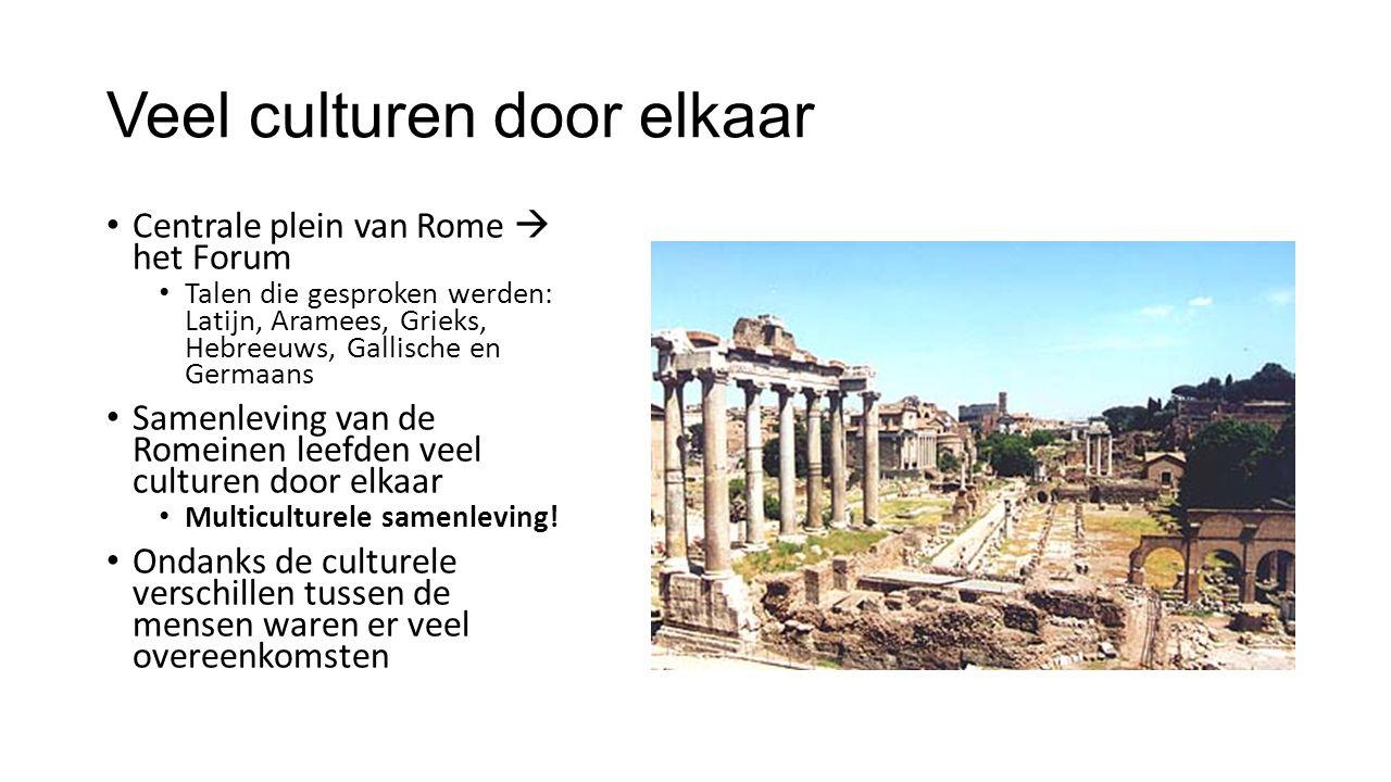 Veel culturen door elkaar Centrale plein van Rome  het Forum Talen die gesproken werden: Latijn, Aramees, Grieks, Hebreeuws, Gallische en Germaans Sa